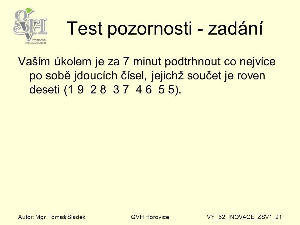 Autor: Mgr. Tomáš SládekGVH HořoviceVY_52_INOVACE_ZSV1_21 Test pozornosti - zadání Vaším úkolem je za 7 minut podtrhnout co nejvíce po sobě jdoucích č