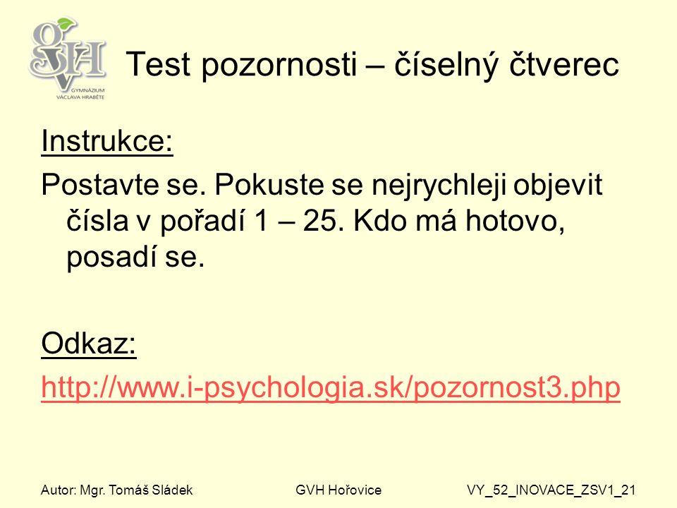 Autor: Mgr. Tomáš SládekGVH HořoviceVY_52_INOVACE_ZSV1_21 Test pozornosti – číselný čtverec Instrukce: Postavte se. Pokuste se nejrychleji objevit čís