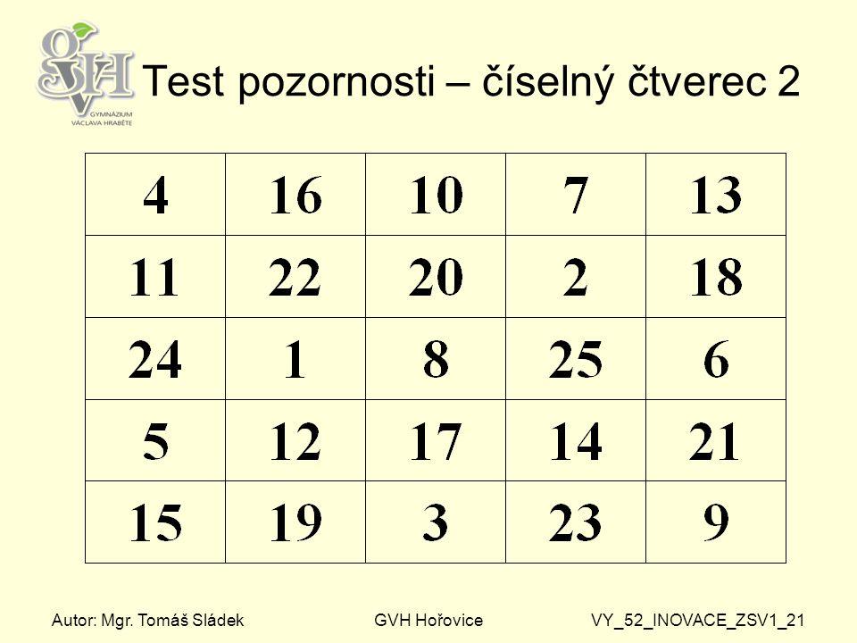 Autor: Mgr. Tomáš SládekGVH HořoviceVY_52_INOVACE_ZSV1_21 Test pozornosti – číselný čtverec 2