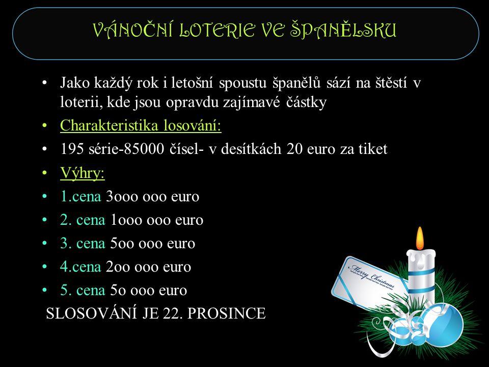 VÁNO Č NÍ LOTERIE VE ŠPAN Ě LSKU Jako každý rok i letošní spoustu španělů sází na štěstí v loterii, kde jsou opravdu zajímavé částky Charakteristika losování: 195 série-85000 čísel- v desítkách 20 euro za tiket Výhry: 1.cena 3ooo ooo euro 2.