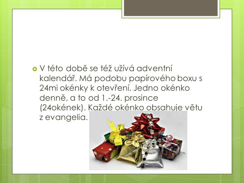  V této době se též užívá adventní kalendář. Má podobu papírového boxu s 24mi okénky k otevření.