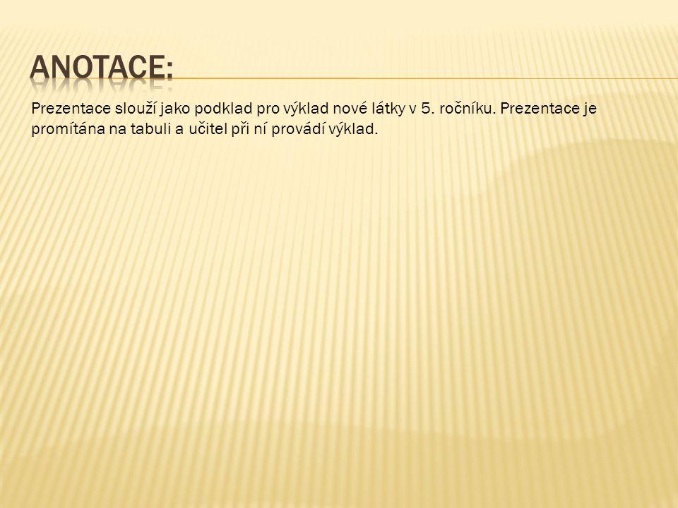 Prezentace slouží jako podklad pro výklad nové látky v 5.