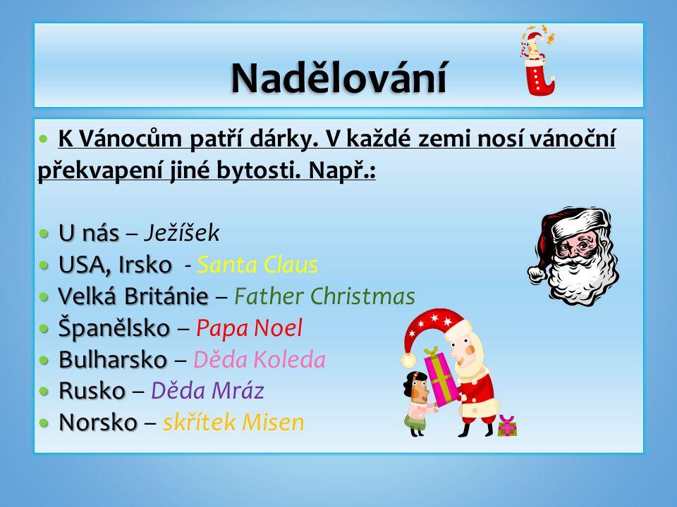 K Vánocům patří dárky.V každé zemi nosí vánoční překvapení jiné bytosti.