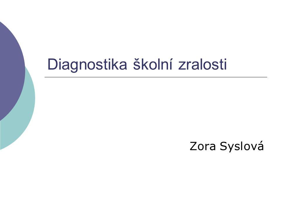Diagnostika školní zralosti Zora Syslová