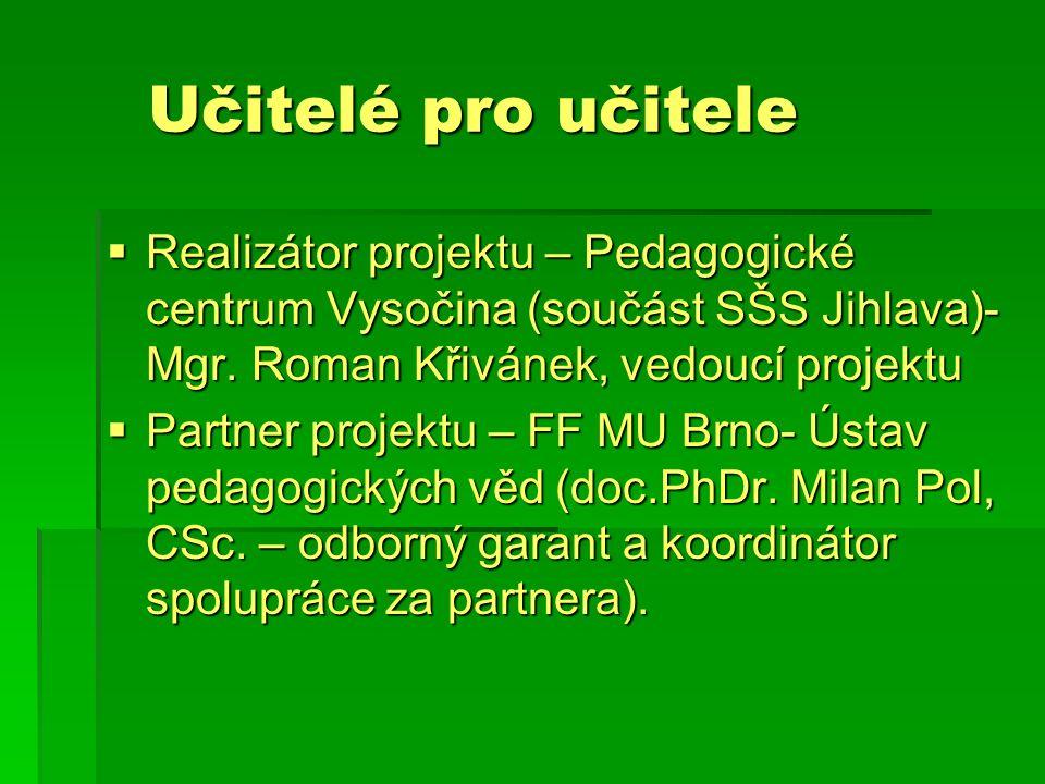 Východiska projektu – zdůvodnění potřebnosti projektu  Projekt vychází z potřeb učitelů, škol, regionu i českého školství a může přispět k dlouhodobější strategii rozvoje škol v regionu (vazba na národní a regionální strategické dokumenty).
