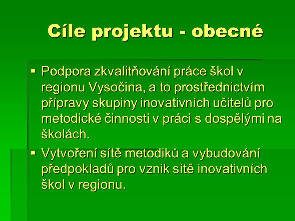 Cíle projektu - obecné  Podpora zkvalitňování práce škol v regionu Vysočina, a to prostřednictvím přípravy skupiny inovativních učitelů pro metodické činnosti v práci s dospělými na školách.
