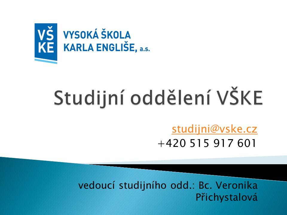 studijni@vske.cz +420 515 917 601 vedoucí studijního odd.: Bc. Veronika Přichystalová