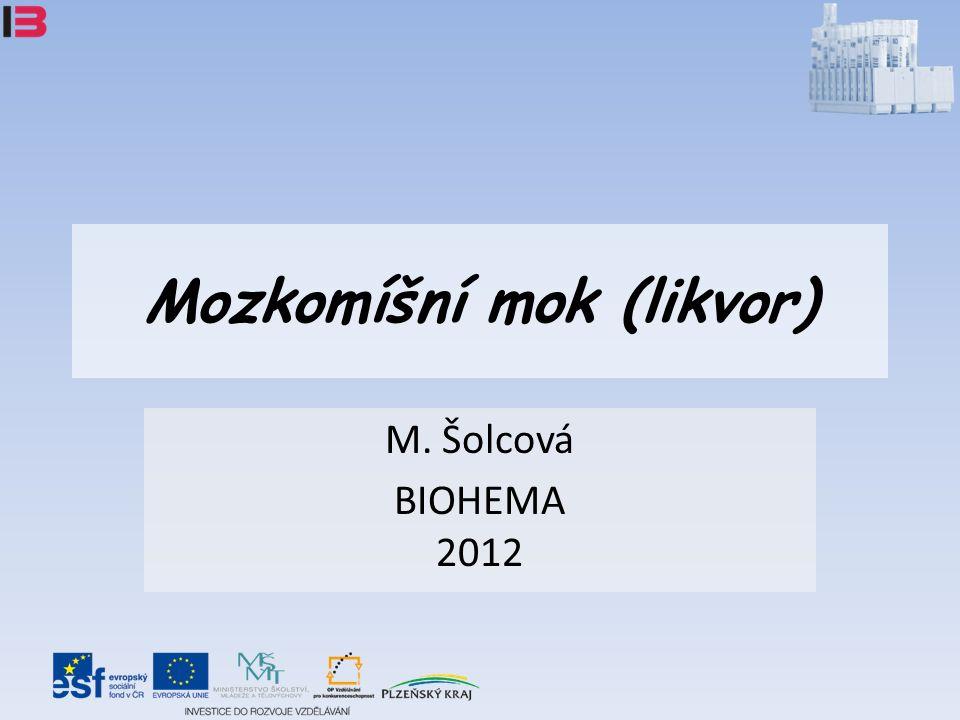 Mozkomíšní mok (likvor) M. Šolcová BIOHEMA 2012