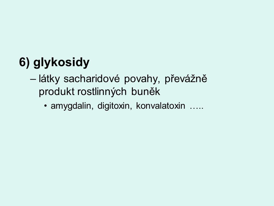 –látky sacharidové povahy, převážně produkt rostlinných buněk amygdalin, digitoxin, konvalatoxin ….. 6) glykosidy