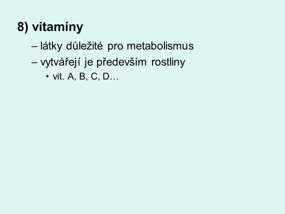 –látky důležité pro metabolismus –vytvářejí je především rostliny vit. A, B, C, D… 8) vitamíny