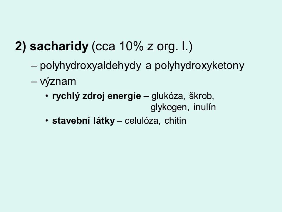 –polyhydroxyaldehydy a polyhydroxyketony –význam rychlý zdroj energie – glukóza, škrob, glykogen, inulín stavební látky – celulóza, chitin 2) sacharidy (cca 10% z org.