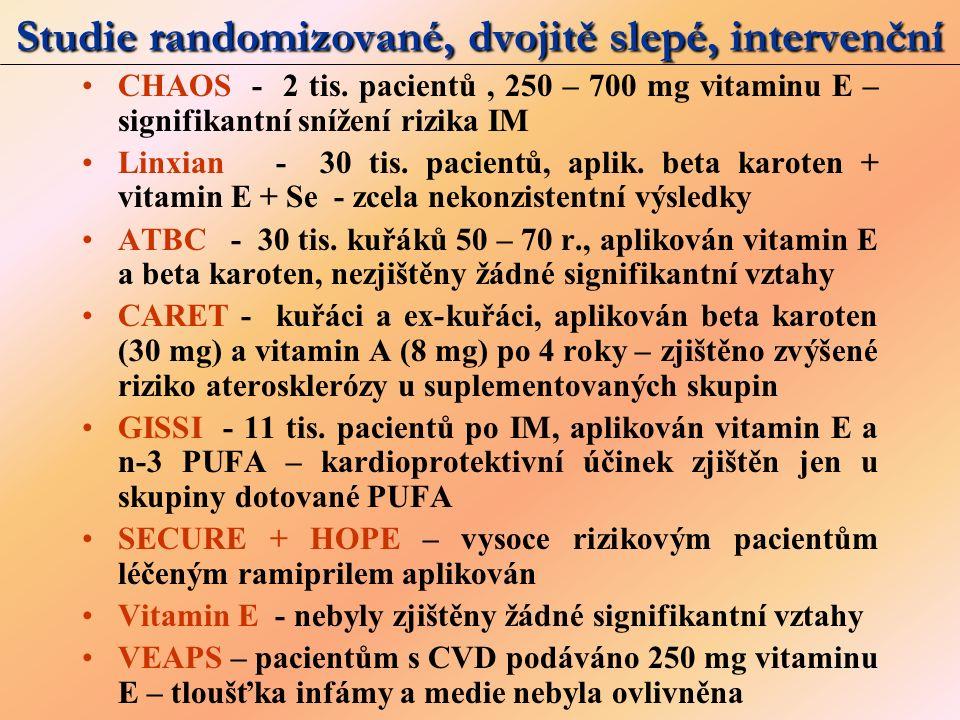Studie randomizované, dvojitě slepé, intervenční CHAOS - 2 tis. pacientů, 250 – 700 mg vitaminu E – signifikantní snížení rizika IM Linxian - 30 tis.