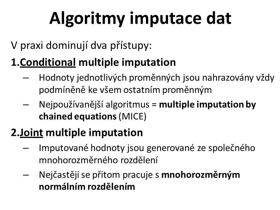 Algoritmy imputace dat V praxi dominují dva přístupy: 1.Conditional multiple imputation – Hodnoty jednotlivých proměnných jsou nahrazovány vždy podmíněně ke všem ostatním proměnným – Nejpoužívanější algoritmus = multiple imputation by chained equations (MICE) 2.Joint multiple imputation – Imputované hodnoty jsou generované ze společného mnohorozměrného rozdělení – Nejčastěji se přitom pracuje s mnohorozměrným normálním rozdělením