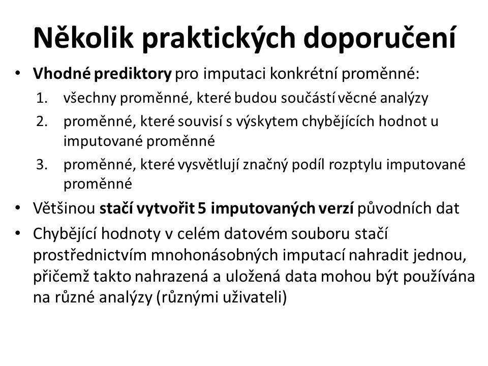 Několik praktických doporučení Vhodné prediktory pro imputaci konkrétní proměnné: 1.všechny proměnné, které budou součástí věcné analýzy 2.proměnné, k