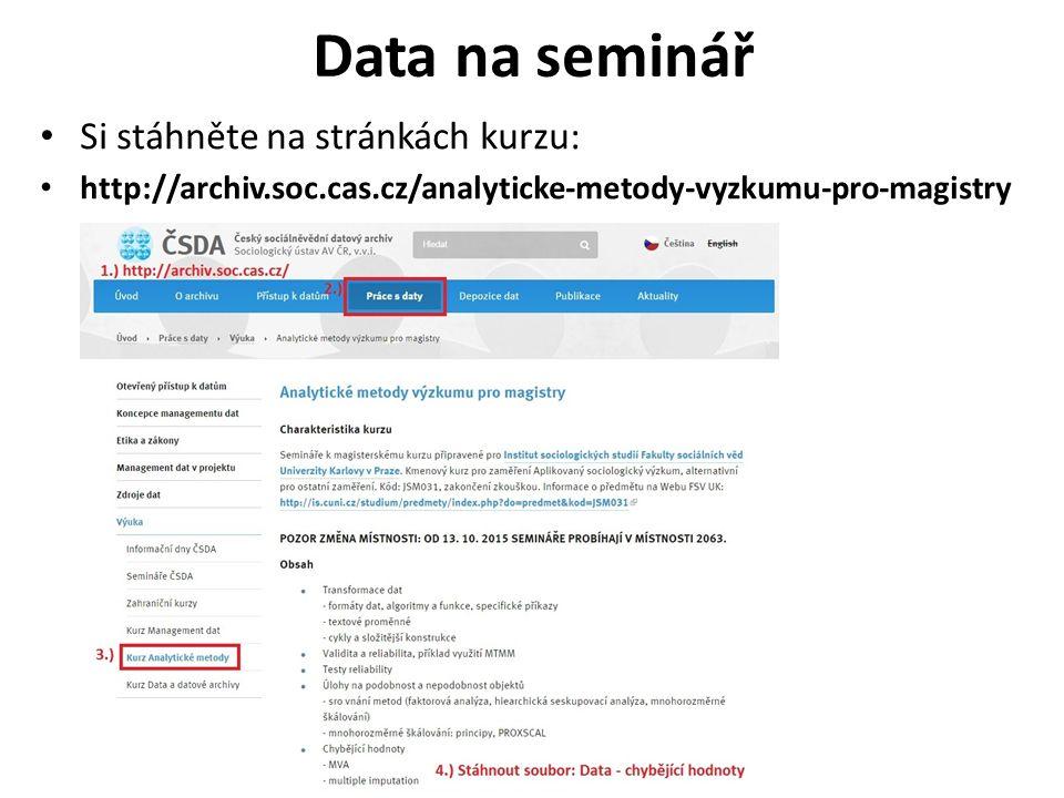 Data na seminář Si stáhněte na stránkách kurzu: http://archiv.soc.cas.cz/analyticke-metody-vyzkumu-pro-magistry