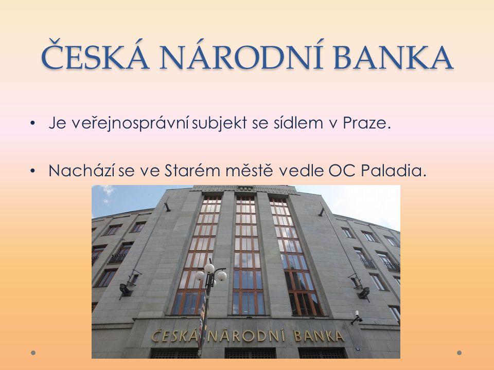 ČESKÁ NÁRODNÍ BANKA Je veřejnosprávní subjekt se sídlem v Praze.