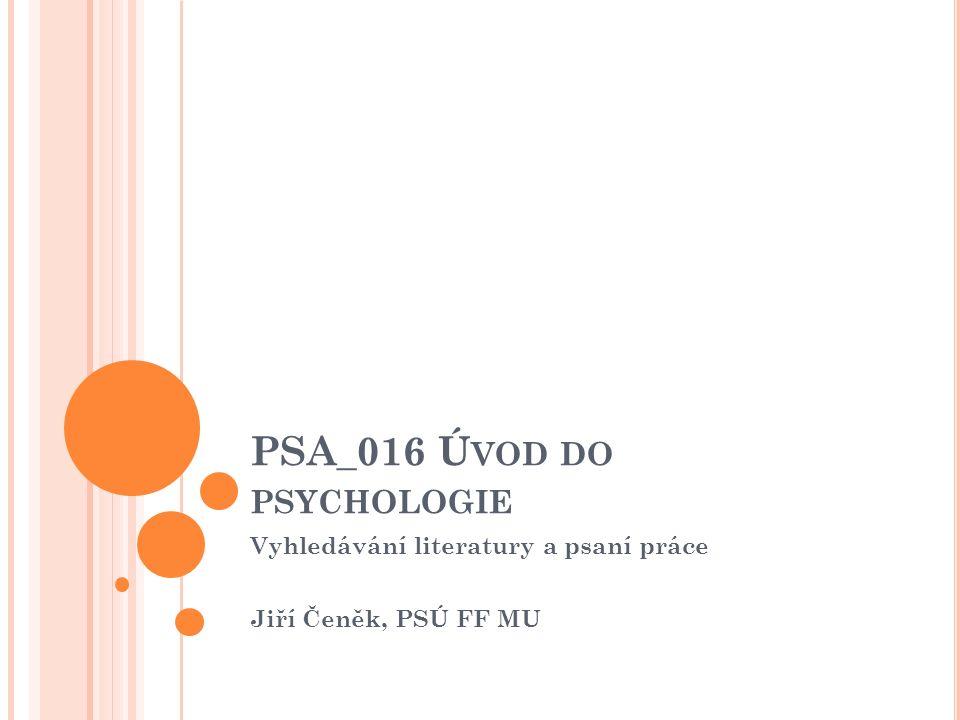PSA_016 Ú VOD DO PSYCHOLOGIE Vyhledávání literatury a psaní práce Jiří Čeněk, PSÚ FF MU