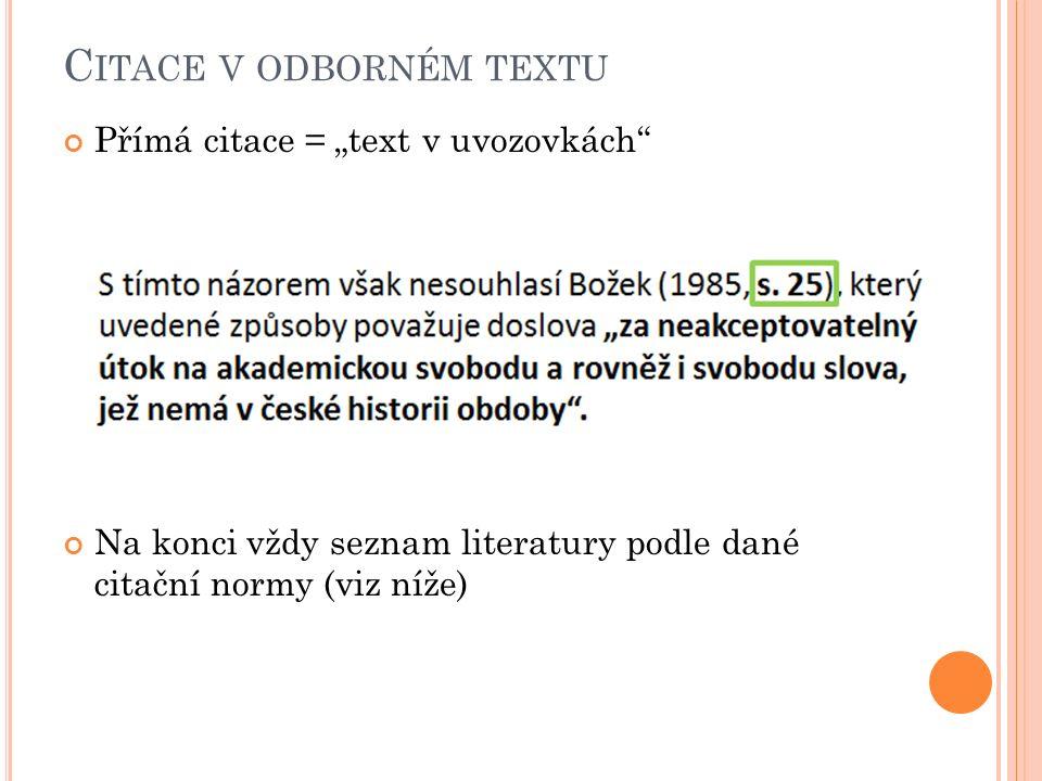 """C ITACE V ODBORNÉM TEXTU Přímá citace = """"text v uvozovkách Na konci vždy seznam literatury podle dané citační normy (viz níže)"""