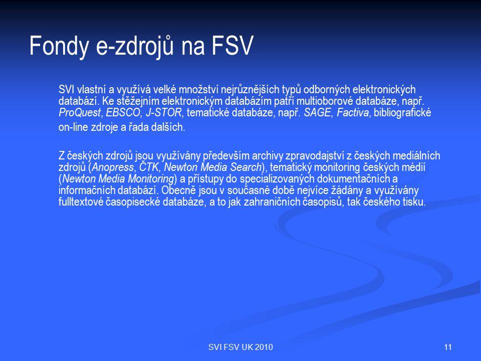 11SVI FSV UK 2010 Fondy e-zdrojů na FSV SVI vlastní a využívá velké množství nejrůznějších typů odborných elektronických databází. Ke stěžejním elektr