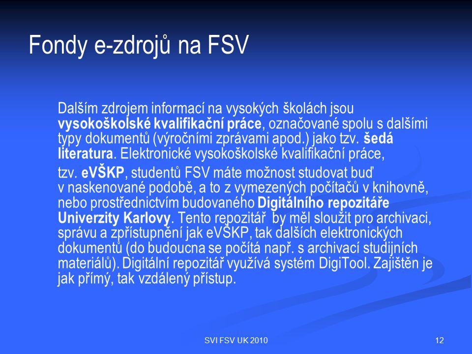12SVI FSV UK 2010 Fondy e-zdrojů na FSV Dalším zdrojem informací na vysokých školách jsou vysokoškolské kvalifikační práce, označované spolu s dalšími typy dokumentů (výročními zprávami apod.) jako tzv.