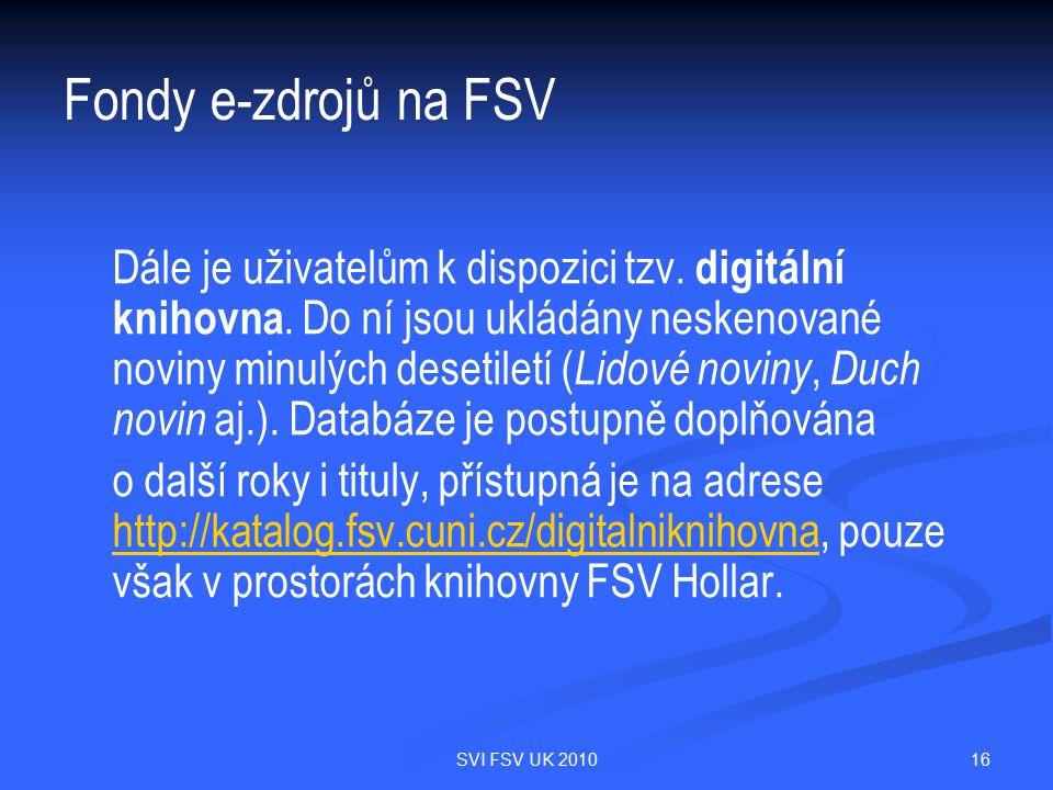 16SVI FSV UK 2010 Fondy e-zdrojů na FSV Dále je uživatelům k dispozici tzv. digitální knihovna. Do ní jsou ukládány neskenované noviny minulých deseti