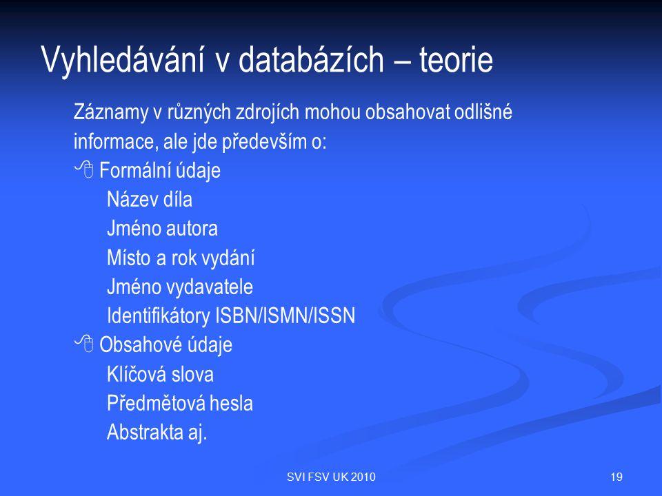 19SVI FSV UK 2010 Vyhledávání v databázích – teorie Záznamy v různých zdrojích mohou obsahovat odlišné informace, ale jde především o:   Formální úd