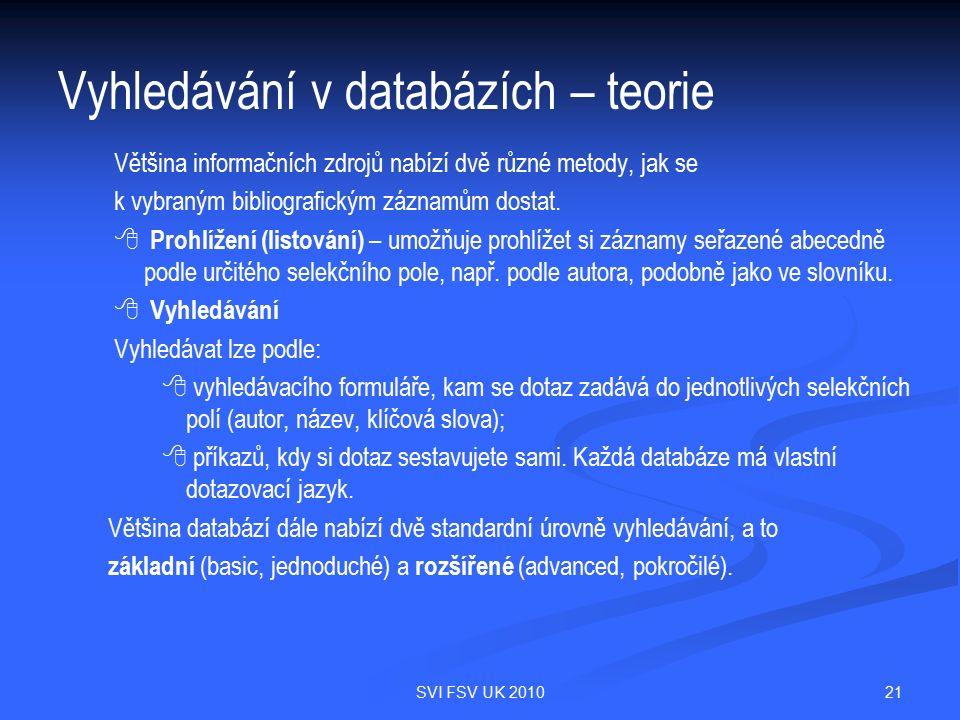 21SVI FSV UK 2010 Vyhledávání v databázích – teorie Většina informačních zdrojů nabízí dvě různé metody, jak se k vybraným bibliografickým záznamům dostat.
