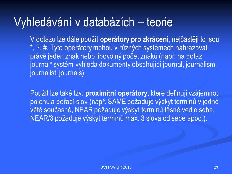 23SVI FSV UK 2010 Vyhledávání v databázích – teorie V dotazu lze dále použít operátory pro zkrácení, nejčastěji to jsou *, ?, #. Tyto operátory mohou