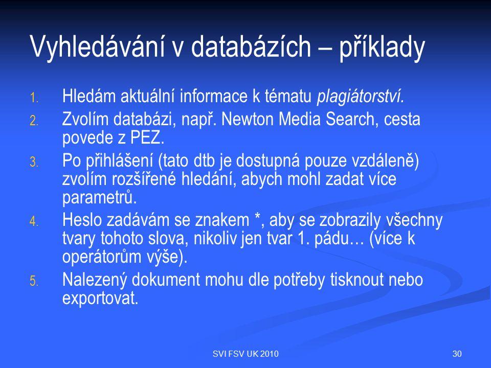 30SVI FSV UK 2010 Vyhledávání v databázích – příklady 1. 1. Hledám aktuální informace k tématu plagiátorství. 2. 2. Zvolím databázi, např. Newton Medi