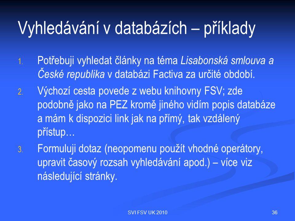 36SVI FSV UK 2010 Vyhledávání v databázích – příklady 1. 1. Potřebuji vyhledat články na téma Lisabonská smlouva a České republika v databázi Factiva
