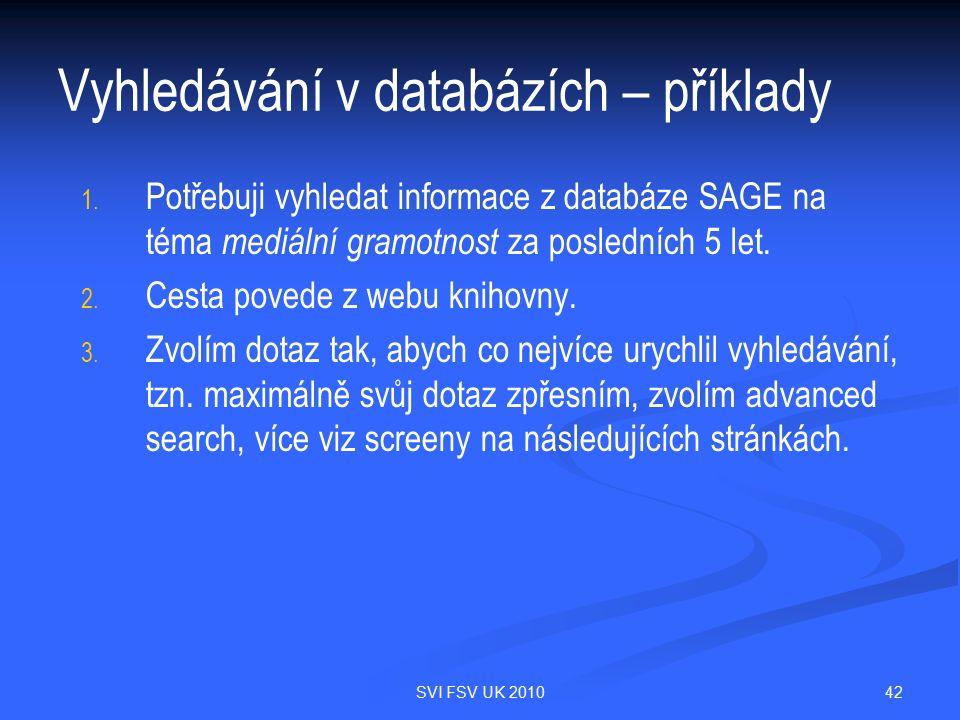 42SVI FSV UK 2010 Vyhledávání v databázích – příklady 1. 1. Potřebuji vyhledat informace z databáze SAGE na téma mediální gramotnost za posledních 5 l