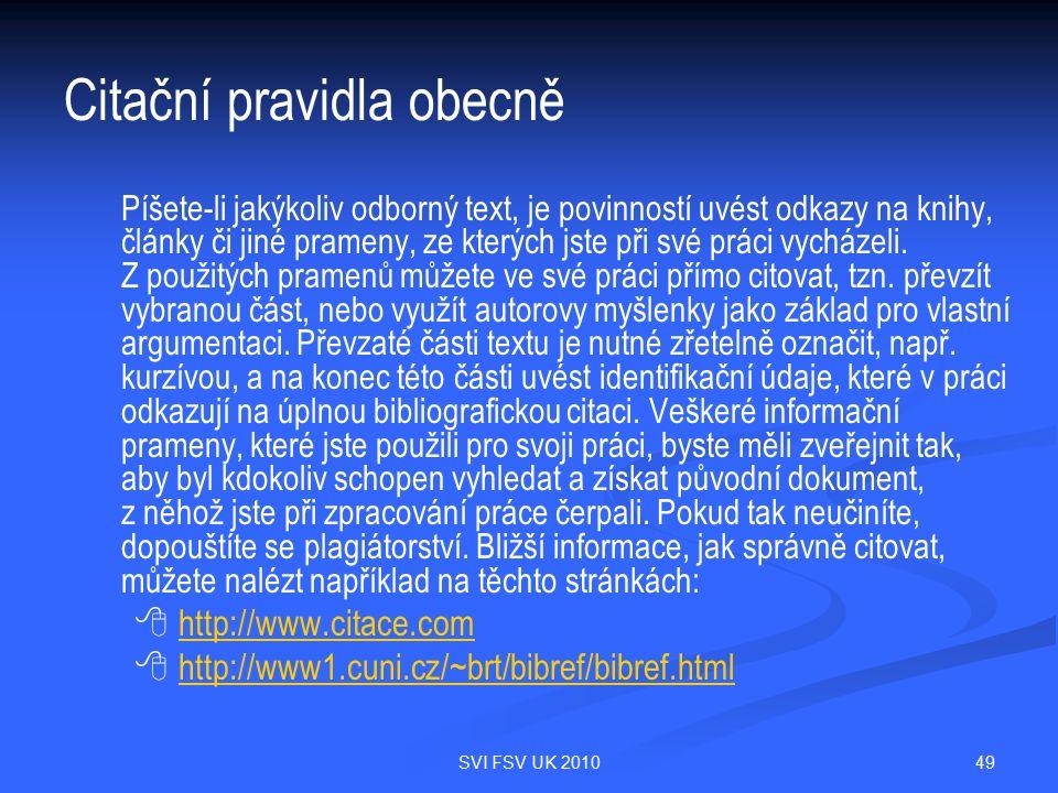 49SVI FSV UK 2010 Citační pravidla obecně Píšete-li jakýkoliv odborný text, je povinností uvést odkazy na knihy, články či jiné prameny, ze kterých js