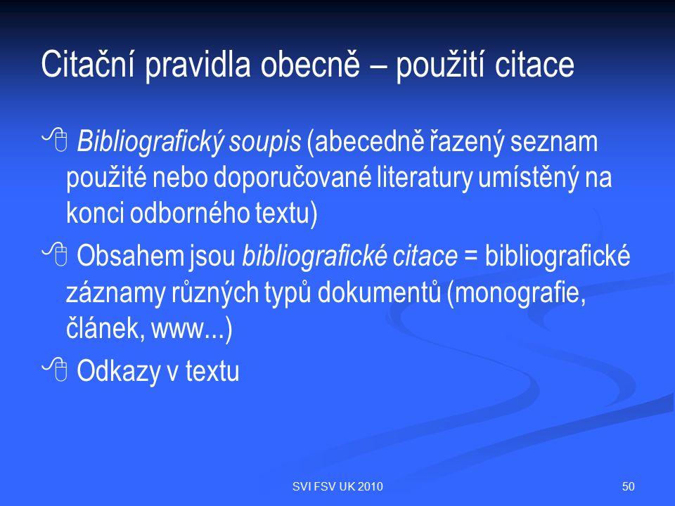 50SVI FSV UK 2010 Citační pravidla obecně – použití citace   Bibliografický soupis (abecedně řazený seznam použité nebo doporučované literatury umís