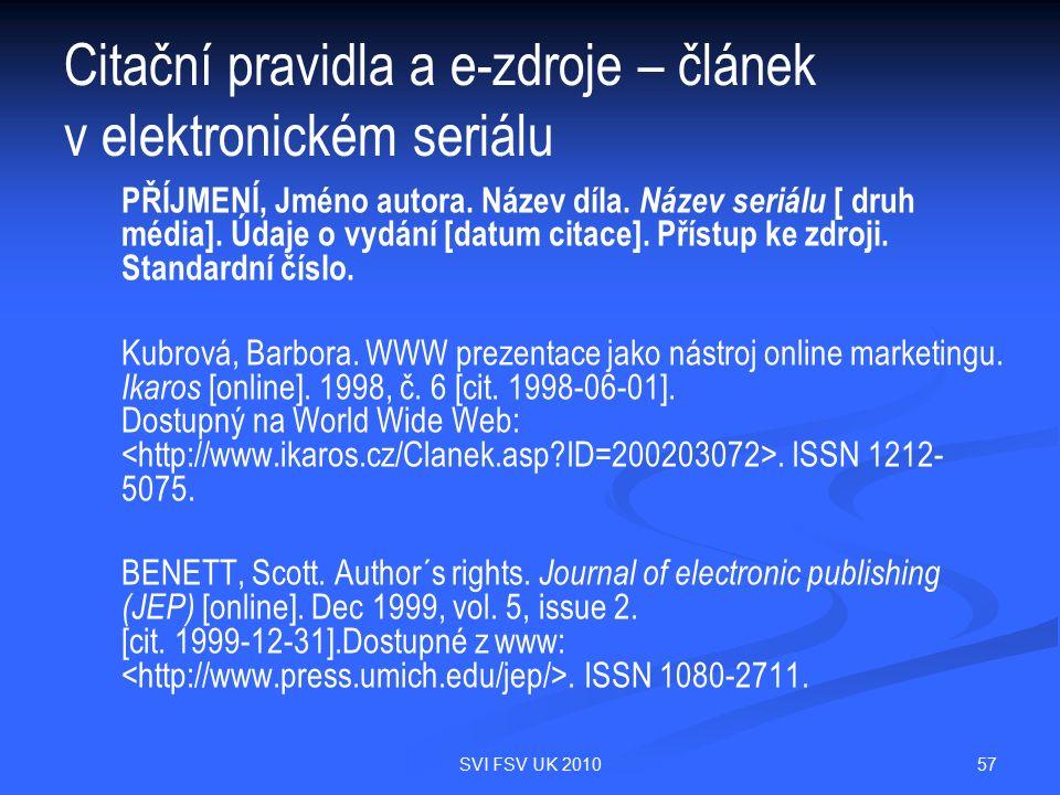 57SVI FSV UK 2010 Citační pravidla a e-zdroje – článek v elektronickém seriálu PŘÍJMENÍ, Jméno autora. Název díla. Název seriálu [ druh média]. Údaje