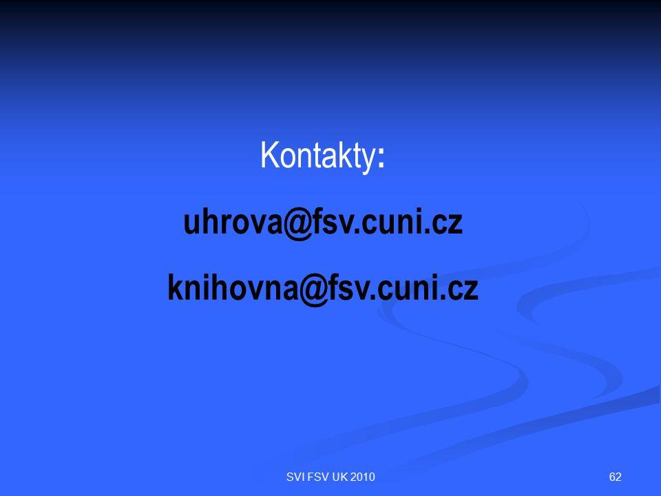 62SVI FSV UK 2010 Kontakty : uhrova@fsv.cuni.cz knihovna@fsv.cuni.cz