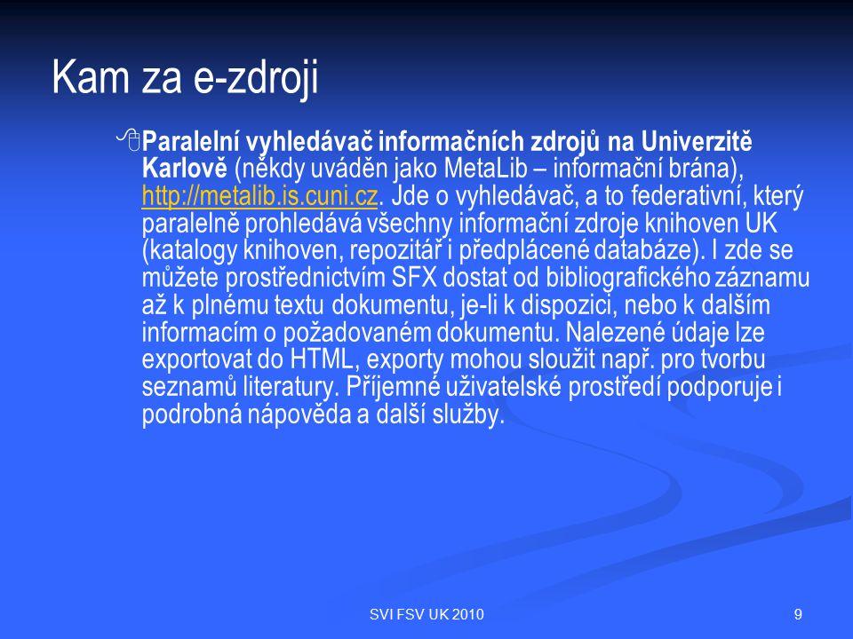 9SVI FSV UK 2010 Kam za e-zdroji   Paralelní vyhledávač informačních zdrojů na Univerzitě Karlově (někdy uváděn jako MetaLib – informační brána), http://metalib.is.cuni.cz.