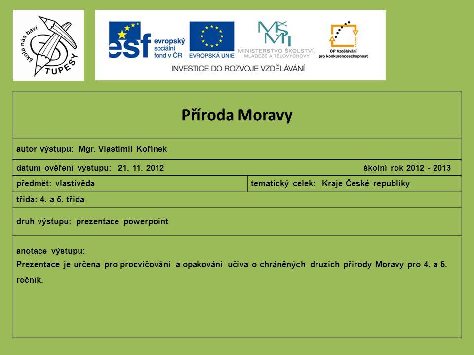 Příroda Moravy autor výstupu: Mgr.Vlastimil Kořínek datum ověření výstupu: 21.