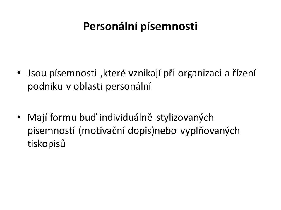 Personální písemnosti Jsou písemnosti,které vznikají při organizaci a řízení podniku v oblasti personální Mají formu buď individuálně stylizovaných písemností (motivační dopis)nebo vyplňovaných tiskopisů