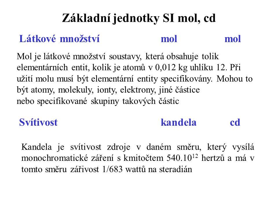 Základní jednotky SI mol, cd Látkové množství mol mol Mol je látkové množství soustavy, která obsahuje tolik elementárních entit, kolik je atomů v 0,0