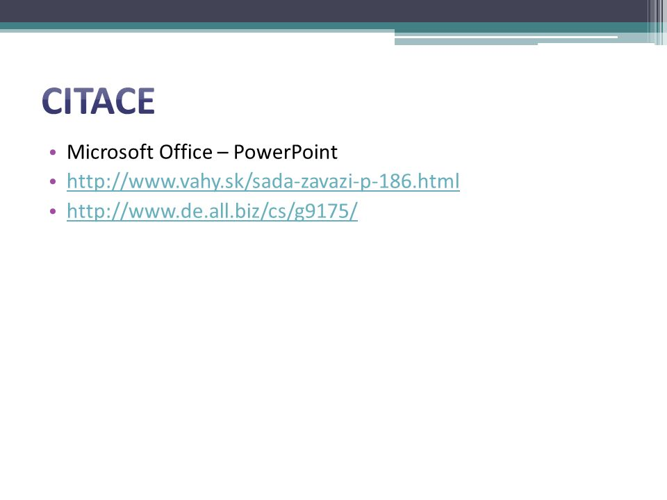Microsoft Office – PowerPoint http://www.vahy.sk/sada-zavazi-p-186.html http://www.de.all.biz/cs/g9175/