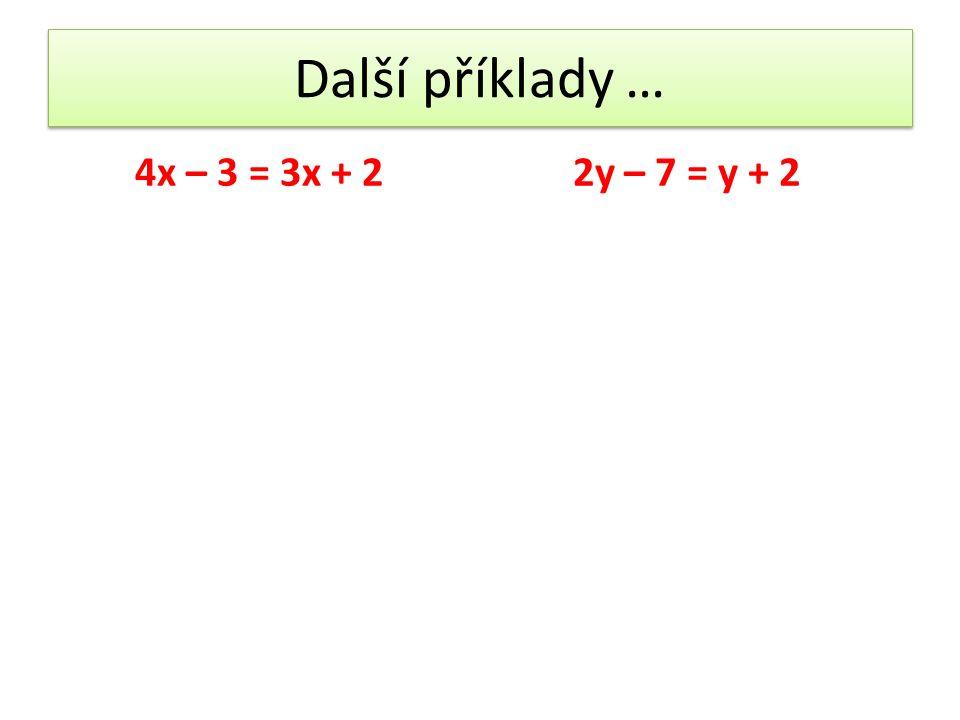 Další příklady … 4x – 3 = 3x + 22y – 7 = y + 2