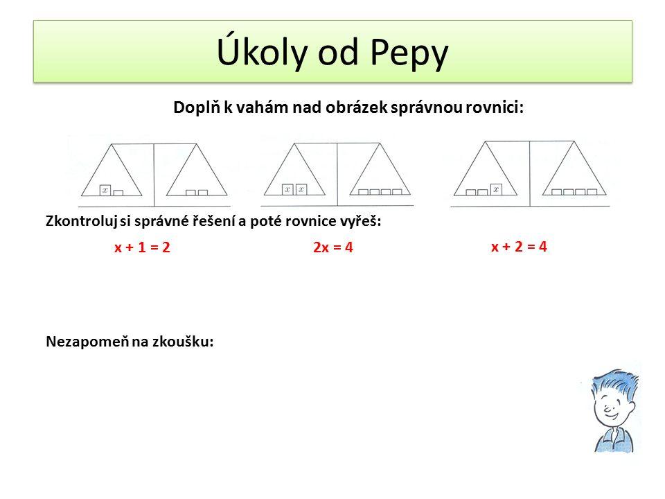 Další Pepův úkol (stejný postup) x + 2 = 32x = 62x = x + 2