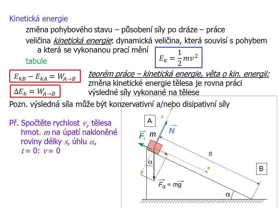 14 Kinetická energie změna pohybového stavu – působení síly po dráze – práce veličina kinetická energie: dynamická veličina, která souvisí s pohybem a která se vykonanou prací mění tabule Pozn.