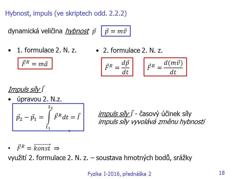 Fyzika I-2016, přednáška 2 18 Hybnost, impuls (ve skriptech odd. 2.2.2) 2. formulace 2. N. z.