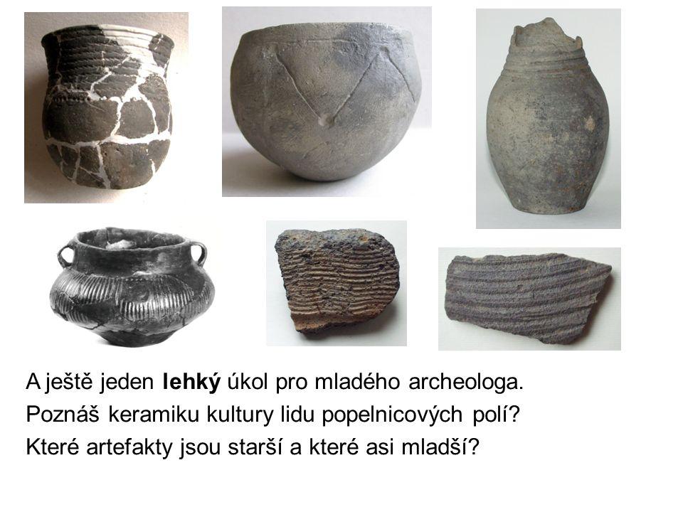 A ještě jeden lehký úkol pro mladého archeologa. Poznáš keramiku kultury lidu popelnicových polí.