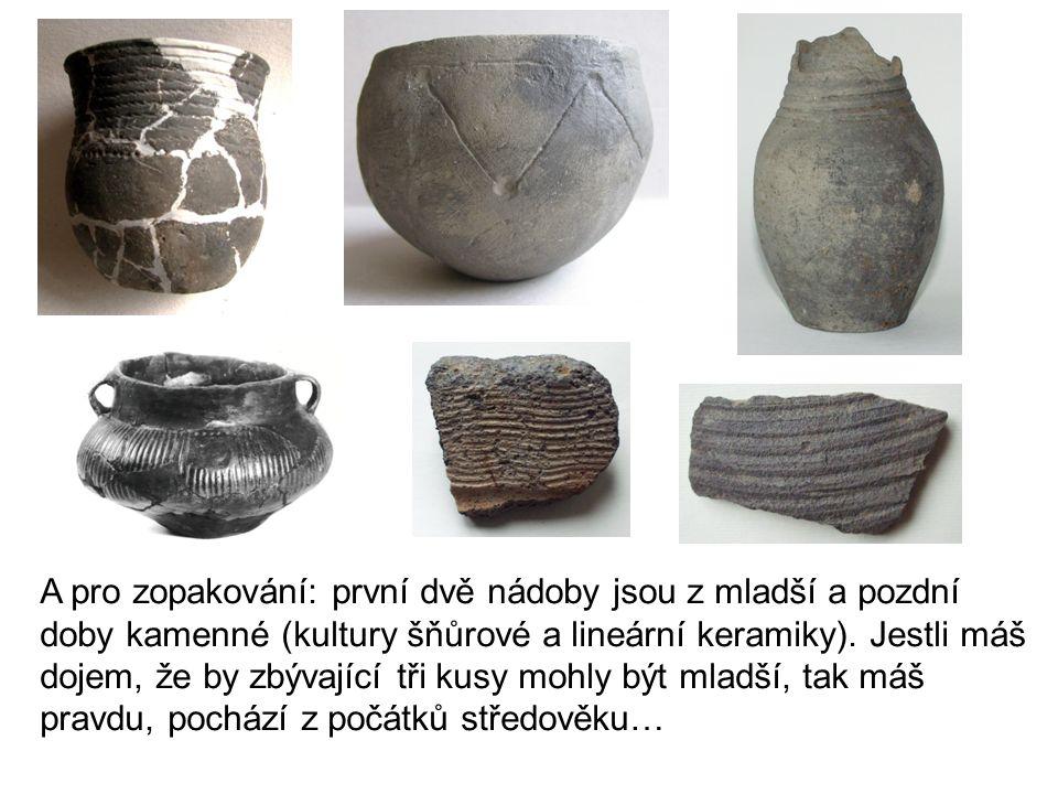 A pro zopakování: první dvě nádoby jsou z mladší a pozdní doby kamenné (kultury šňůrové a lineární keramiky).