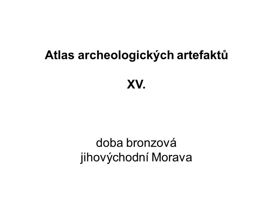 Atlas archeologických artefaktů XV. doba bronzová jihovýchodní Morava