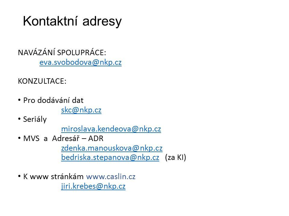 Kontaktní adresy NAVÁZÁNÍ SPOLUPRÁCE: eva.svobodova@nkp.cz KONZULTACE: Pro dodávání dat skc@nkp.cz Seriály miroslava.kendeova@nkp.cz MVS a Adresář – ADR zdenka.manouskova@nkp.cz bedriska.stepanova@nkp.czbedriska.stepanova@nkp.cz (za KI) K www stránkám www.caslin.cz jiri.krebes@nkp.cz