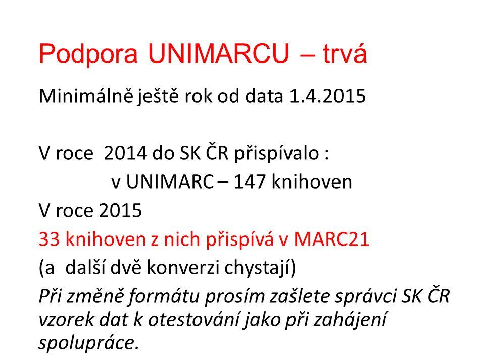 Podpora UNIMARCU – trvá Minimálně ještě rok od data 1.4.2015 V roce 2014 do SK ČR přispívalo : v UNIMARC – 147 knihoven V roce 2015 33 knihoven z nich přispívá v MARC21 (a další dvě konverzi chystají) Při změně formátu prosím zašlete správci SK ČR vzorek dat k otestování jako při zahájení spolupráce.
