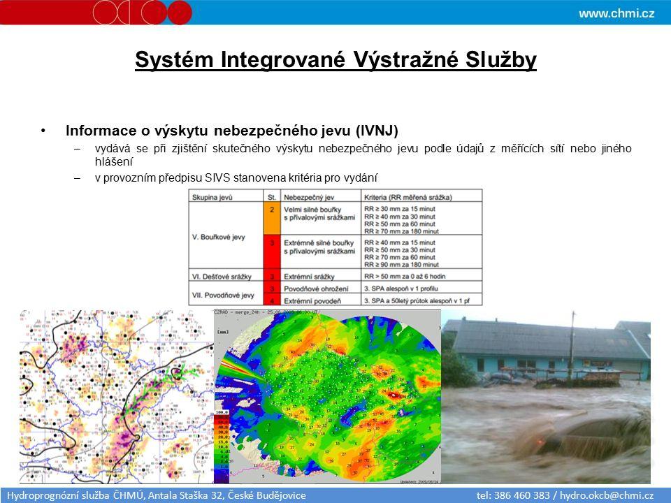Systém Integrované Výstražné Služby Informace o výskytu nebezpečného jevu (IVNJ) –vydává se při zjištění skutečného výskytu nebezpečného jevu podle údajů z měřících sítí nebo jiného hlášení –v provozním předpisu SIVS stanovena kritéria pro vydání Hydroprognózní služba ČHMÚ, Antala Staška 32, České Budějovice tel: 386 460 383 / hydro.okcb@chmi.cz
